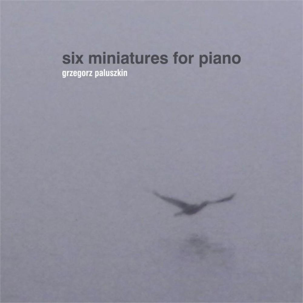 Grzegorz Paluszkin - Six Miniatures for Piano