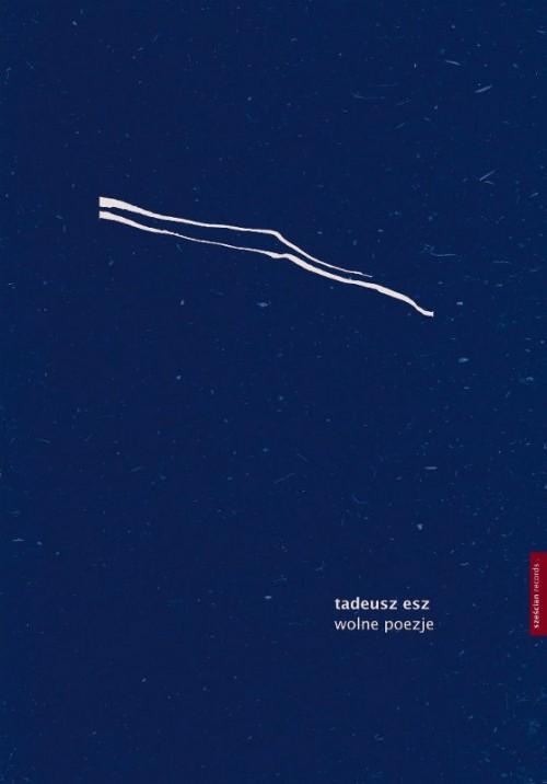 Tadeusz Esz - Wolne poezje